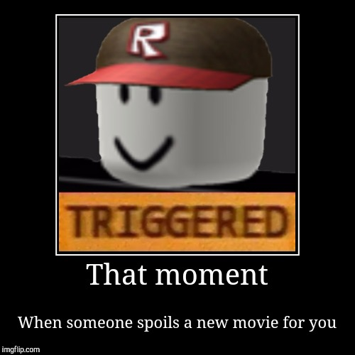 That moment | When someone spoils a new movie for you | image tagged in funny,demotivationals | made w/ Imgflip demotivational maker
