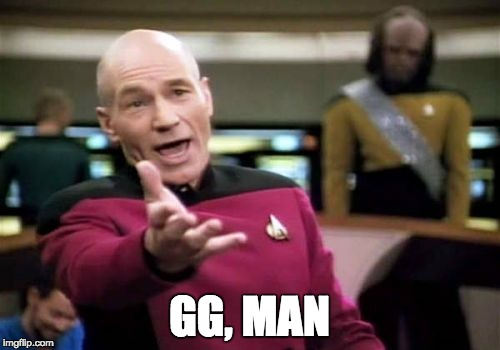Picard Wtf Meme | GG, MAN | image tagged in memes,picard wtf | made w/ Imgflip meme maker