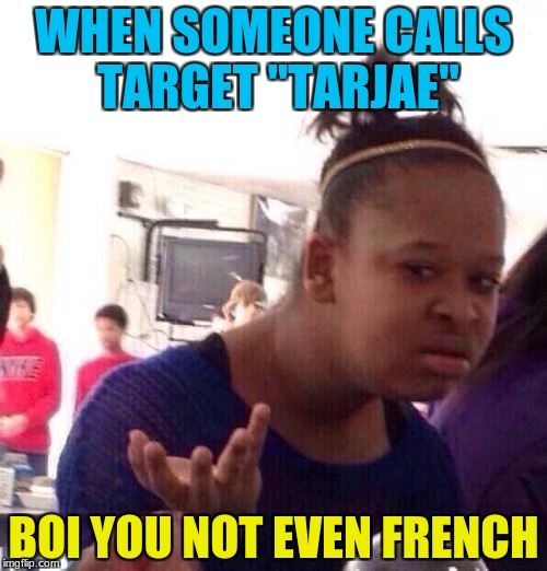 "Target issues | WHEN SOMEONE CALLS TARGET ""TARJAE"" BOI YOU NOT EVEN FRENCH 