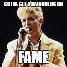 GOTTA GET A RAINCHECK ON FAME | made w/ Imgflip meme maker
