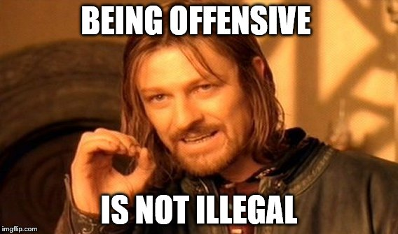 One Does Not Simply Meme | BEING OFFENSIVE IS NOT ILLEGAL | image tagged in memes,one does not simply | made w/ Imgflip meme maker