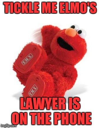 He'll be laughing all the way to the bank | TICKLE ME ELMO'S LAWYER IS ON THE PHONE | image tagged in elmo laughing,sexual harassment,puppet | made w/ Imgflip meme maker