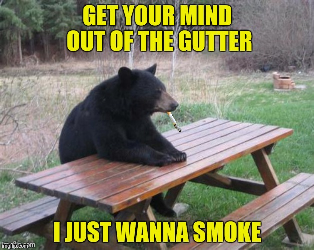 GET YOUR MIND OUT OF THE GUTTER I JUST WANNA SMOKE | made w/ Imgflip meme maker