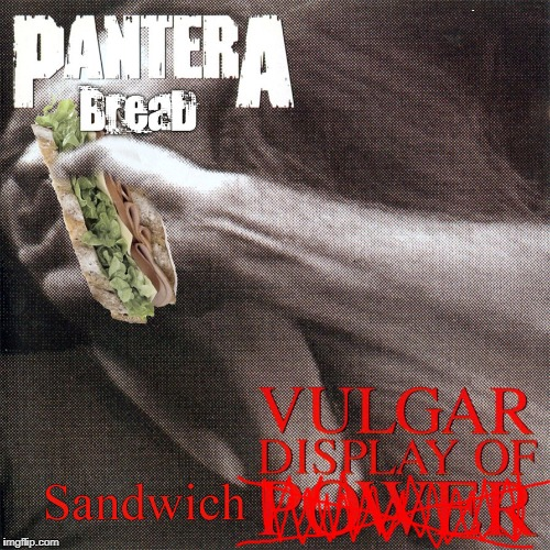 Pantera Bread | A | image tagged in pantera,dimebag darrell,bread,memes,lunch,heavy metal | made w/ Imgflip meme maker
