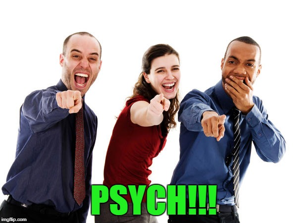 PSYCH!!! | made w/ Imgflip meme maker