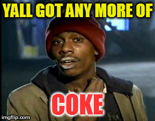 Y'all Got Any More Of That Meme | YALL GOT ANY MORE OF COKE | image tagged in memes,yall got any more of | made w/ Imgflip meme maker