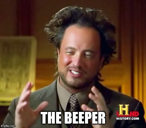 Ancient Aliens Meme | THE BEEPER | image tagged in memes,ancient aliens | made w/ Imgflip meme maker