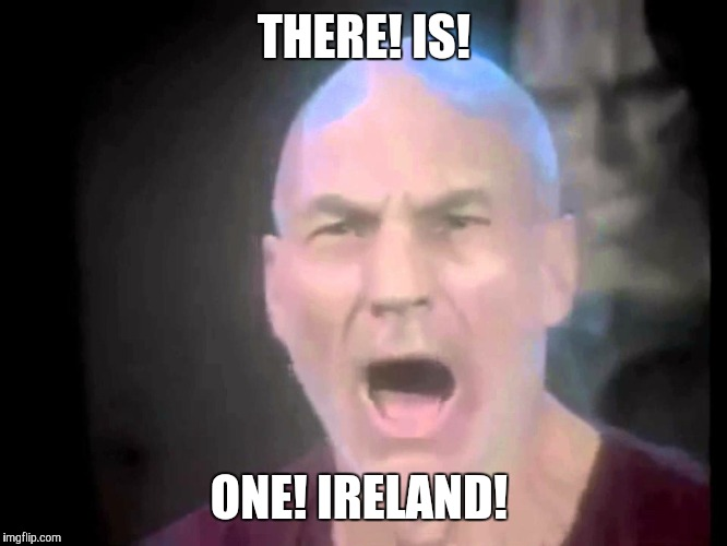 Or at least there ought to be just one.... | THERE! IS! ONE! IRELAND! | image tagged in there are four lights | made w/ Imgflip meme maker