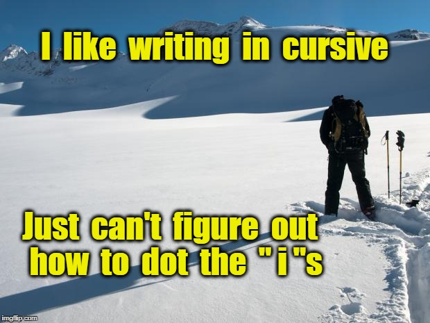 "Yellow Snow | I  like  writing  in  cursive Just  can't  figure  out  how  to  dot  the  "" i ""s 