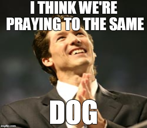 I THINK WE'RE PRAYING TO THE SAME DOG | made w/ Imgflip meme maker