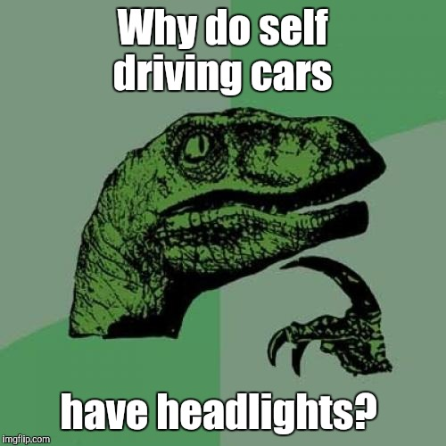 Philosoraptor Meme | Why do self driving cars have headlights? | image tagged in memes,philosoraptor | made w/ Imgflip meme maker
