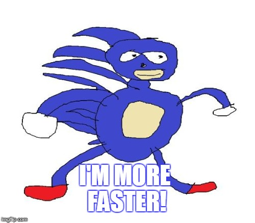 I'M MORE FASTER! | made w/ Imgflip meme maker