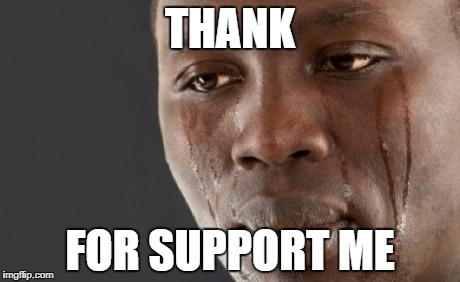 THANK FOR SUPPORT ME | made w/ Imgflip meme maker