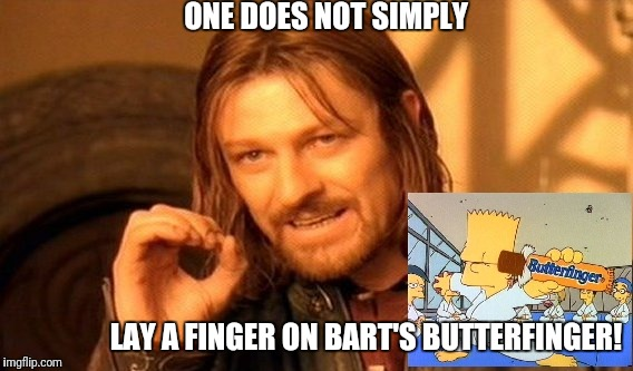 One does not simply | ONE DOES NOT SIMPLY LAY A FINGER ON BART'S BUTTERFINGER! | image tagged in one does not simply,bart simpson,boromir,lotr,butterfinger,lay a finger | made w/ Imgflip meme maker
