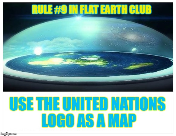 Use the United Nations Logo as a Map | RULE #9 IN FLAT EARTH CLUB USE THE UNITED NATIONS LOGO AS A MAP | image tagged in un,flat earth,map,unites nations,logo | made w/ Imgflip meme maker
