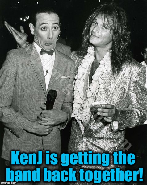 KenJ is getting the band back together! | made w/ Imgflip meme maker