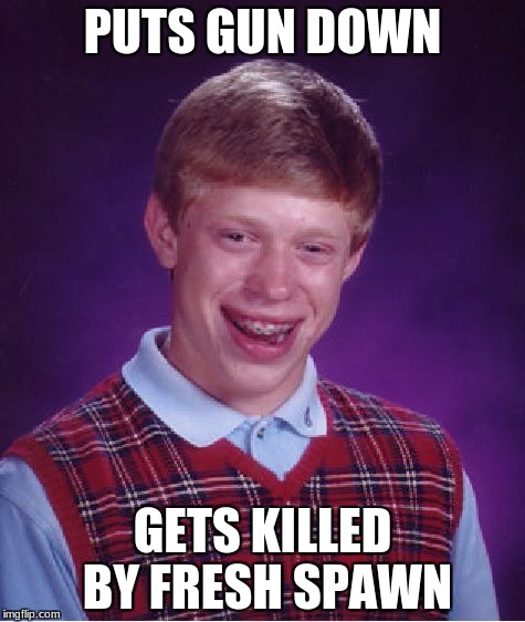 don't put your gun down | PUTS GUN DOWN GETS KILLED BY FRESH SPAWN | image tagged in memes,bad luck brian,unturned | made w/ Imgflip meme maker