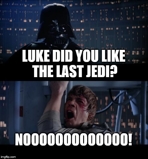 Star Wars No Meme | LUKE DID YOU LIKE THE LAST JEDI? NOOOOOOOOOOOOO! | image tagged in memes,star wars no | made w/ Imgflip meme maker
