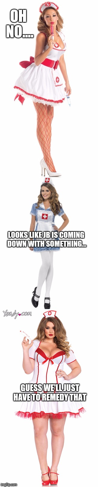 OH NO.... LOOKS LIKE JB IS COMING DOWN WITH SOMETHING... GUESS WE'LL JUST HAVE TO REMEDY THAT | made w/ Imgflip meme maker