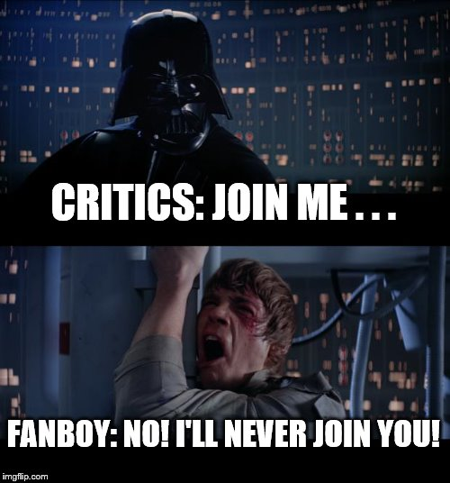 Star Wars No Meme | CRITICS: JOIN ME . . . FANBOY: NO! I'LL NEVER JOIN YOU! | image tagged in memes,star wars no | made w/ Imgflip meme maker