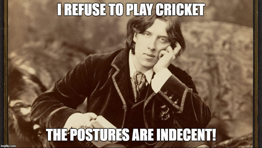 I REFUSE TO PLAY CRICKET THE POSTURES ARE INDECENT! | made w/ Imgflip meme maker
