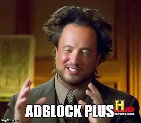 ADBLOCK PLUS | image tagged in memes,ancient aliens | made w/ Imgflip meme maker
