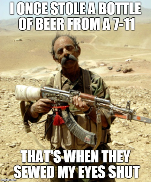 I ONCE STOLE A BOTTLE OF BEER FROM A 7-11 THAT'S WHEN THEY SEWED MY EYES SHUT | made w/ Imgflip meme maker