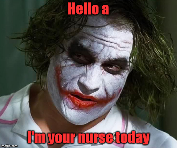 Hello a I'm your nurse today | made w/ Imgflip meme maker