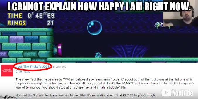 I CAN'T BELIEVE IT!!! (Big Thanks to Mitch 'The Desert Kiddo' McKidd for putting my comment in his TIHYDP!) | I CANNOT EXPLAIN HOW HAPPY I AM RIGHT NOW. | image tagged in darksydephil,sonic mania,this is how you don't play | made w/ Imgflip meme maker
