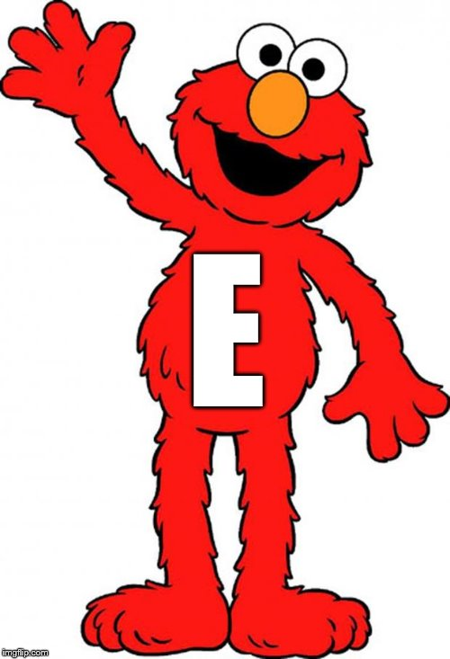 It's starting to shape up! |  E | image tagged in elmo,tickle me elmo | made w/ Imgflip meme maker