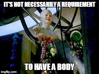 IT'S NOT NECESSARILY A REQUIREMENT TO HAVE A BODY | made w/ Imgflip meme maker