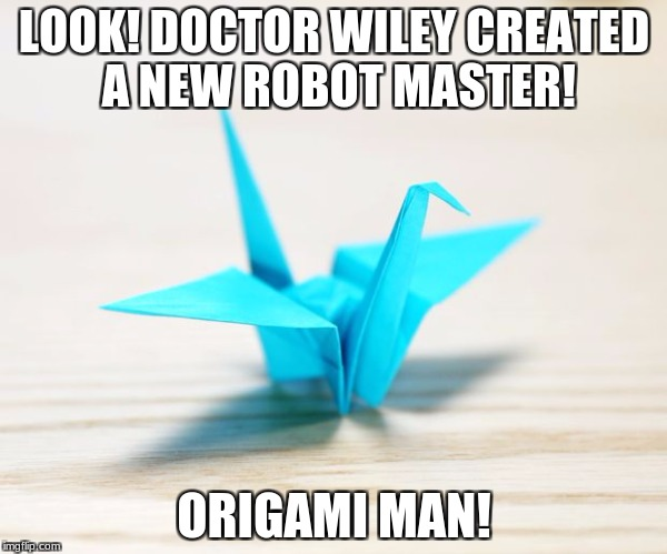 Origami Man | LOOK! DOCTOR WILEY CREATED A NEW ROBOT MASTER! ORIGAMI MAN! | image tagged in funny,megaman,paper | made w/ Imgflip meme maker