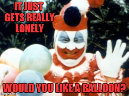 IT JUST GETS REALLY LONELY WOULD YOU LIKE A BALLOON? | made w/ Imgflip meme maker