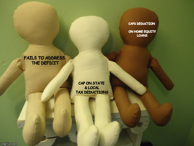 CAP ON STATE & LOCAL TAX DEDUCTIONS CAPS DEDUCTION ON HOME EQUITY LOANS FAILS TO ADDRESS THE DEFICIT | made w/ Imgflip meme maker