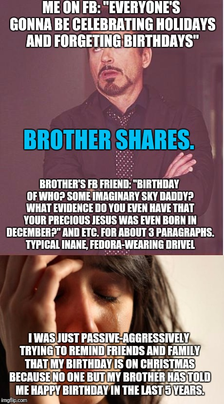 "Some people just look for fights on the internet, and nothing will ever stop them. | ME ON FB: ""EVERYONE'S GONNA BE CELEBRATING HOLIDAYS AND FORGETING BIRTHDAYS"" BROTHER SHARES. BROTHER'S FB FRIEND: ""BIRTHDAY OF WHO? SOME IMA 