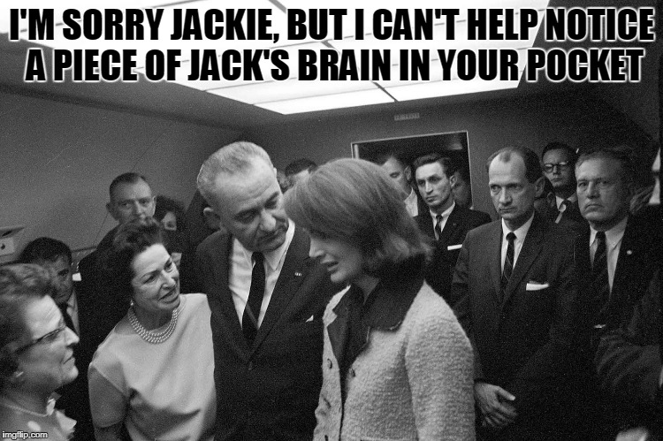 I'M SORRY JACKIE, BUT I CAN'T HELP NOTICE A PIECE OF JACK'S BRAIN IN YOUR POCKET | made w/ Imgflip meme maker