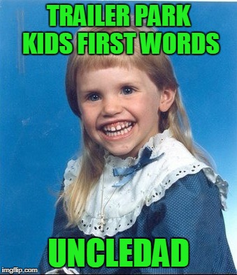 TRAILER PARK KIDS FIRST WORDS UNCLEDAD | made w/ Imgflip meme maker