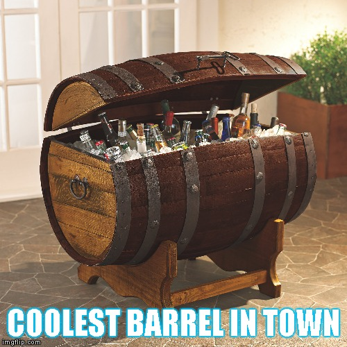 Barrel | COOLEST BARREL IN TOWN | image tagged in memes,barrel,cooler,coolest barrel in town,alcohol | made w/ Imgflip meme maker