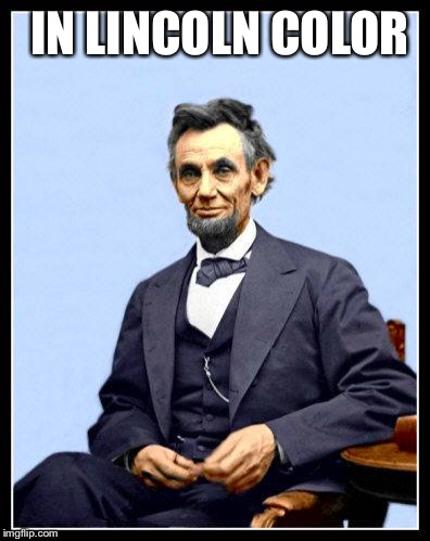 How ya living? | IN LINCOLN COLOR | image tagged in leen kin colored,abraham lincoln,funny memes | made w/ Imgflip meme maker