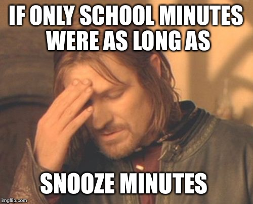 Frustrated Boromir Meme | IF ONLY SCHOOL MINUTES WERE AS LONG AS SNOOZE MINUTES | image tagged in memes,frustrated boromir | made w/ Imgflip meme maker