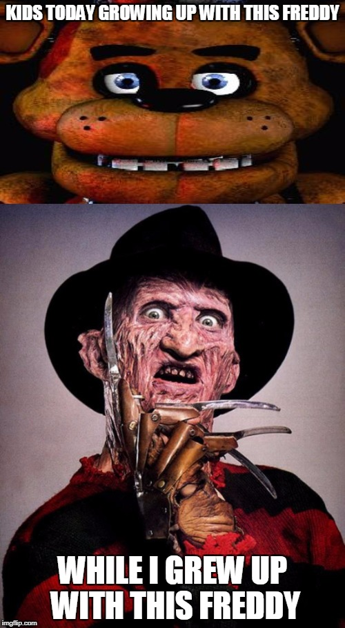 Gosh darn these new-age kids with there new-age Freddy! Lets go back to the good ol' days of...death... | KIDS TODAY GROWING UP WITH THIS FREDDY WHILE I GREW UP WITH THIS FREDDY | image tagged in faz and krug | made w/ Imgflip meme maker