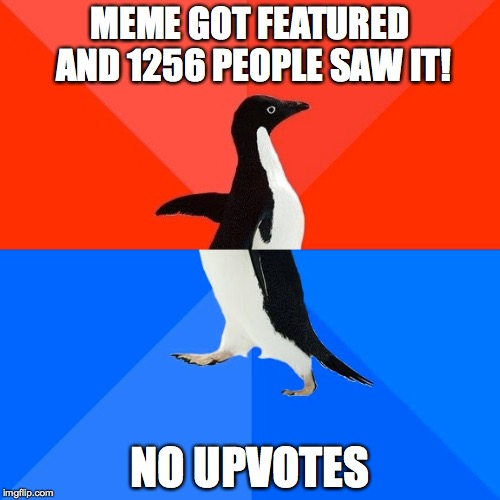 Socially Awesome Awkward Penguin Meme | MEME GOT FEATURED AND 1256 PEOPLE SAW IT! NO UPVOTES | image tagged in memes,socially awesome awkward penguin,fishing for upvotes,featured,meanwhile on imgflip,upvotes | made w/ Imgflip meme maker