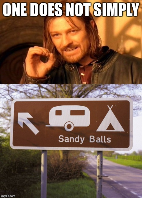 ONE DOES NOT SIMPLY | image tagged in memes,one does not simply,sandy balls,one does not simply bill clinton,one does not simply futurama fry | made w/ Imgflip meme maker