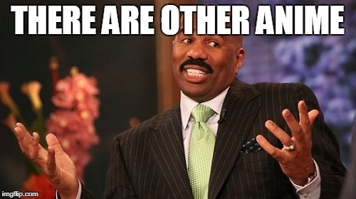 Steve Harvey Meme | THERE ARE OTHER ANIME | image tagged in memes,steve harvey | made w/ Imgflip meme maker