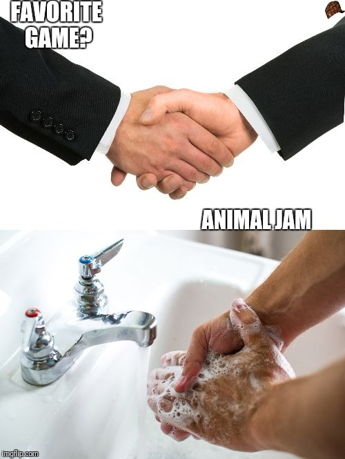 handshake washing hand | FAVORITE GAME? ANIMAL JAM | image tagged in handshake washing hand,scumbag | made w/ Imgflip meme maker