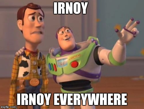 X, X Everywhere Meme | IRNOY IRNOY EVERYWHERE | image tagged in memes,x x everywhere | made w/ Imgflip meme maker
