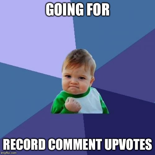 Success Kid Meme | GOING FOR RECORD COMMENT UPVOTES | image tagged in memes,success kid | made w/ Imgflip meme maker