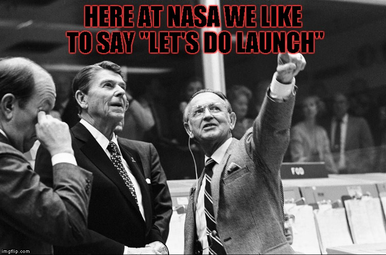 "Ronald Reagan Look | HERE AT NASA WE LIKE TO SAY ""LET'S DO LAUNCH"" 