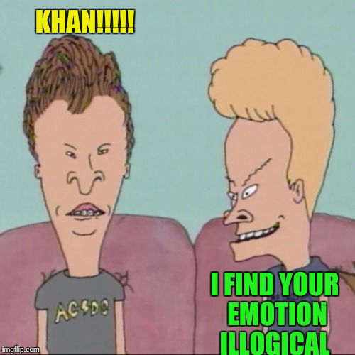 KHAN!!!!! I FIND YOUR EMOTION ILLOGICAL | made w/ Imgflip meme maker
