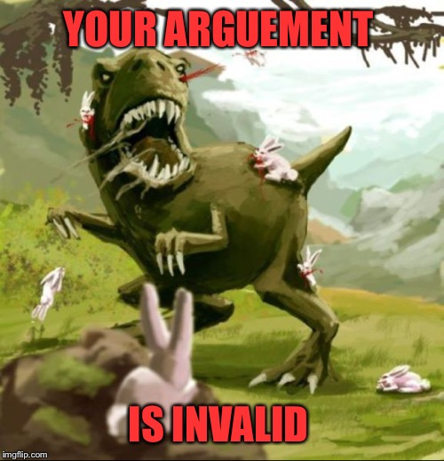 YOUR ARGUEMENT IS INVALID | made w/ Imgflip meme maker
